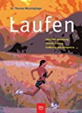 Laufen: Laufen: Alles ber Ausrstung, Technik, Training, Ernhrung und Laufmedizin