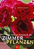Zimmerpflanzen: Das farbige Hausbuch der Zimmerpflanzen. Zimmerpflanzen und ihre Pflege