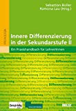 Lehrer: Innere Differenzierung in der Sekundarstufe II: Ein Praxishandbuch fr Lehrer/innen
