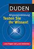 Allgemeinbildung: Duden. Allgemeinbildung. Testen Sie Ihr Wissen. 1000 Fragen und 400 Antworten.
