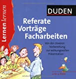 Referate: Duden Referate, Vortrge, Facharbeiten: 9. bis 13. Klasse. Von der cleveren Vorbereitung zur wirkungsvollen Prsentation