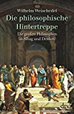 Philosophie: Die philosophische Hintertreppe: Die groen Philosophen in Alltag und Denken