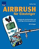 Airbrush: Airbrush fr Einsteiger: Gertekunde, Spritztechniken und vielfltige Anwendungsbeispiele