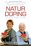 Sporternhrung: Naturdoping: Fit ohne fiese Tricks. Praktische Tipps aus der Natur