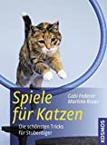 Katzen: Spiele fr Katzen: Die schnsten Tricks fr Stubentiger