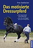 Dressurreiten: Das motivierte Dressurpferd: Die Hand-Sattel-Hand-Methode. Von den Anfngen bis zum Grand Prix