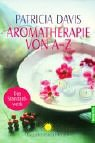 Aromatherapie: Aromatherapie von A - Z.