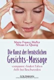 Gesichtsmassage: Die Kunst der fernstlichen Gesichts - Massage: Entspannt - lindert Falten - hilft bei Beschwerden