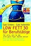Low-Fat-Dit: Low Fett 30 fr Berufsttige. Fr alle, die im Job eine gute Figur machen wollen