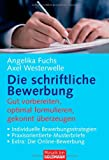 Bewerbungsschreiben: Die schriftliche Bewerbung: Gut vorbereiten, optimal formulieren, gekonnt berzeugen - . Individuelle Bewerbungsstrategien - . Praxisorientierte Musterbriefe - . Extra: Die Online-Bewerbung