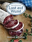 Wurst: Lust auf Wurst: Bewusst genieen
