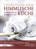 Kochrezepte: Himmlische Kche: Kochbuch fr die christlichen Feste. Mit 12 Rezepten von Starkchin Lea Linster
