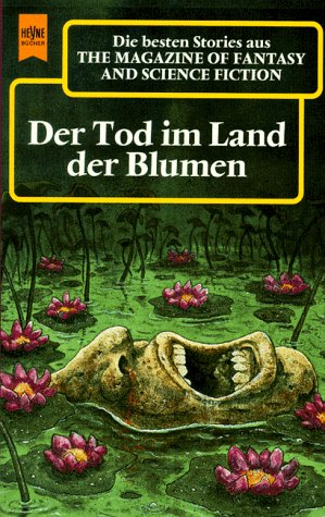 Hahn, Ronald M. (Hg.) / Cassut, M. / Wheeler, D. / Reed, K. / Lethem/Kessel/Kelly / Bova, B. / Ducha - Tod im Land der Blumen, Der (The Magazine of Fantasy and Science Fiction, Band 98)