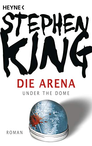 Stephen King -  Die Arena. Under the Dome