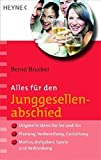 Junggesellenabschied: Alles fr den Junggesellenabschied: Originelle Ideen fr Sie und Ihn - Planung, Vorbereitung, Gestaltung - Mottos, Aufgaben, Spiele und Verkleidung