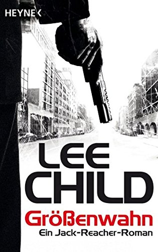 Lee Child - Größenwahn (Jack Reacher 1)