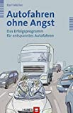 Autofahren: Autofahren ohne Angst. Das Erfolgsprogramm fr entspanntes Autofahren
