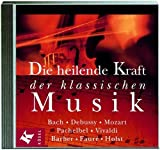 Musiktherapie: Die heilende Kraft der klassischen Musik (CD)