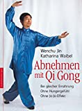 Abnehmen mit Qi Gong: Bei gleicher Ernhrung. Ohne Hungergefhl. Ohne Jo-Jo-Effekt