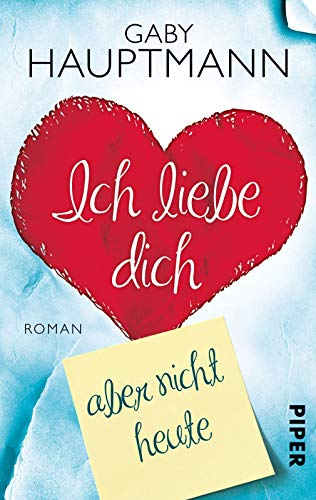 Ich liebe Dich, aber nicht heute&#8211; &#8222;Gaby Hauptmann
