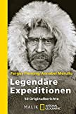 Expeditionen: Legend�re Expeditionen: 50 Originalberichte