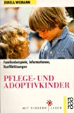 Pflegekinder: Pflege- und Adoptivkinder. Familienbeispiele, Informationen, Konfliktlsungen.