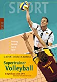 Volleyball: Supertrainer Volleyball: In Kooperation mit dem DVV (Deutscher Volleyball Verband). Training. Technik. Taktik. Spiel