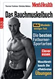 Bauchtraining: Men's Health: Das Bauchmuskelbuch: Mehr Muskeln - weniger Fett. Waschbrettbauch: die effektivsten bungen. Die besten Fatburner-Sportarten. Clever essen
