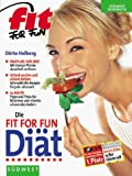Fit-For-Fun-Dit: Die Fit for Fun Dit. Macht satt, nicht dick. Mit Genuss Pfunde dauerhaft verlieren