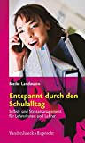 Lehrer: Entspannt durch den Schulalltag: Selbst- und Stressmanagement fr Lehrerinnen und Lehrer