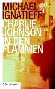 Ignatieff, Michael - Charlie Johnson in den Flammen