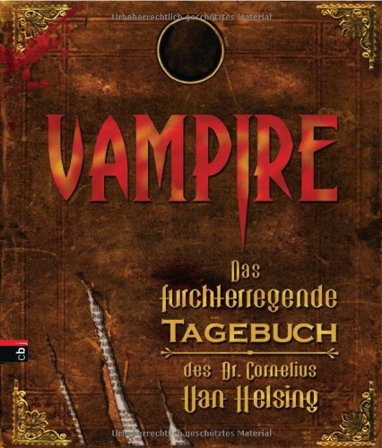 Knight, Mary-Jane / Blythe, Gary / Jacobs, Philip / Peterkin, Mike / Chidlow, Philip / Jacoby, Jenny - Vampire - Das furchterregende Tagebuch des Dr. Cornelius Van Helsing