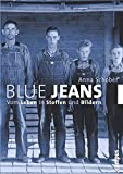 Jeans: Blue Jeans. Vom Leben in Stoffen und Bildern.