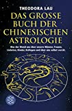 Astrologie: Das groe Buch der chinesischen Astrologie: Was der Mond uns ber unsere Mnner, Frauen, Liebsten, Kinder, Kollegen und ber uns selbst verrt