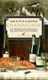 Champagner: Champagner. Die dramatische Geschichte des edelsten aller Getrnke