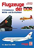 Flugzeuge: Flugzeuge der DDR 3. Bis 1990. Typenbuch Militr- und Zivilluftfahrt