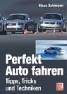 Autofahren: Perfekt Auto fahren. Tipps, Tricks und Techniken