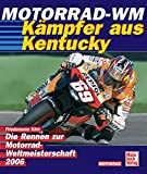 Motorradsport: Die Rennen zur Motorrad-WM 2006. Kmpfer aus Kentucky