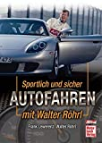 Autofahren: Sportlich und sicher Autofahren mit Walter Rhrl
