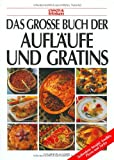 Auflufe: Das groe Buch der Auflufe und Gratins