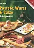 Pastete, Wurst &amp; Slze: Selbstgemacht