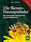 Honig: Die Bienen-Hausapotheke: 100 ausgewhlte Rezepte zum Selbermachen
