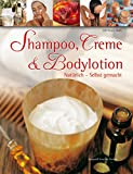 Naturkosmetik: Shampoo, Creme &amp; Bodylotion: Natrlich - Selbst gemacht