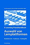 E-Learning: E-Learning Praxishandbuch. Auswahl von Lernplattformen: Marktbersicht - Funktionen - Fachbegriffe