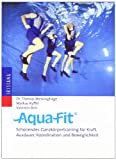 Aqua-Fitness: Aqua-Fit: Schonendes Ganzkrpertraining fr Kraft, Ausdauer, Koordination und Beweglichkeit