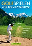Golfpltze: Golfspielen vor der Alpenkulisse. Die schnsten Golfpltze in Bayern