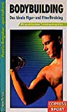 Bodybuilding: Bodybuilding. Das ideale Figur- und Fitnesstraining
