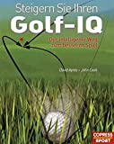 Golf: Steigern Sie Ihren Golf-IQ: Der intelligente Weg zum besseren Spiel
