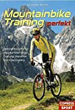 Mountainbiking: Mountainbike-Training perfekt: Optimal trainieren f�r Mountainbike-Touren, Trans-Alp, Marathon und Cross-Country