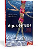 Aqua-Fitness: Aqua-Fitness: Aqua-Aerobic, Aqua-Power, Aqua-Jogging,Wassergymnastik